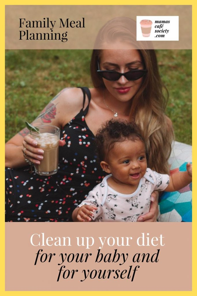 clean up your diet for baby and for yourself